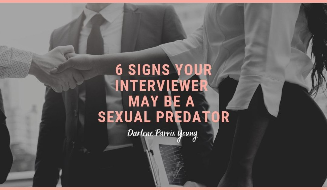 6 Signs Your Interviewer May Be a Sexual Predator
