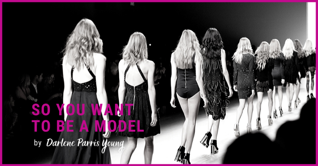 So You Want to Be a Model